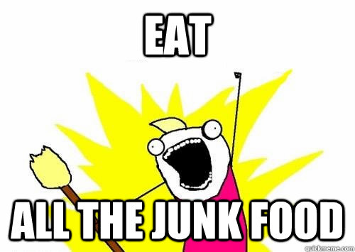 Eat All The Junk Food